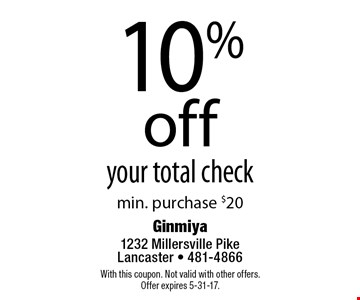 10% off your total check min. purchase $20. With this coupon. Not valid with other offers.Offer expires 5-31-17.