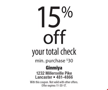15%off your total check min. purchase $30. With this coupon. Not valid with other offers.Offer expires 11-30-17.