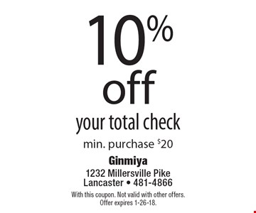 10% off your total check min. purchase $20. With this coupon. Not valid with other offers. Offer expires 1-26-18.