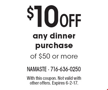 $10 off any dinner purchase of $50 or more. With this coupon. Not valid with other offers. Expires 6-2-17.