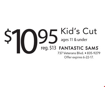 $10.95 Kid's Cut, reg. $13. Ages 11 & under. Offer expires 6-22-17.