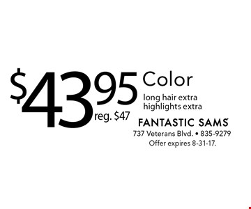 $43.95 Color. reg. $47. long hair extra. highlights extra. Offer expires 8-31-17.