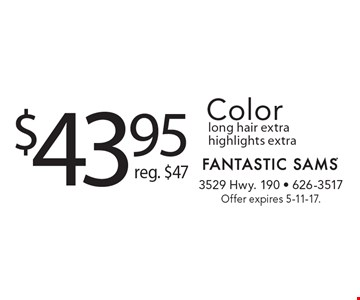 $43.95 Color (reg. $47) long hair extra highlights extra. Offer expires 5-11-17.
