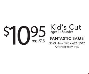 $10.95 Kid's Cut reg. $13ages 11 & under . Offer expires 9-1-17.