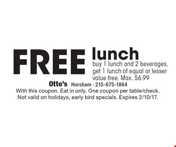 Free lunch. Buy 1 lunch and 2 beverages, get 1 lunch of equal or lesser value free. Max. $6.99. With this coupon. Eat in only. One coupon per table/check. Not valid on holidays, early bird specials. Expires 2/10/17.