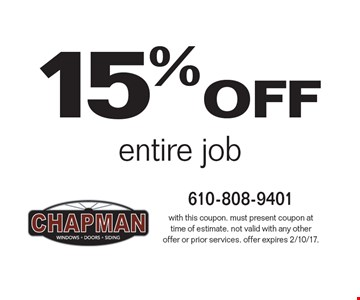 15% off entire job. With this coupon. Must present coupon at time of estimate. Not valid with any other offer or prior services. Offer expires 2/10/17.