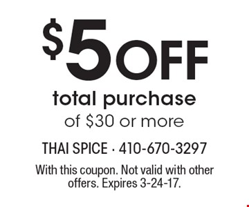 $5 Off total purchase of $30 or more. With this coupon. Not valid with other offers. Expires 3-24-17.