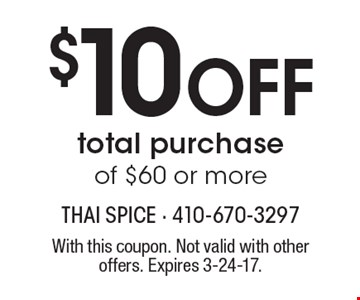 $10 Off total purchase of $60 or more. With this coupon. Not valid with other offers. Expires 3-24-17.