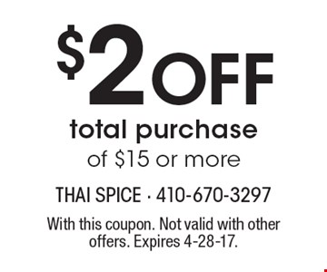 $2 Off total purchase of $15 or more. With this coupon. Not valid with other offers. Expires 4-28-17.