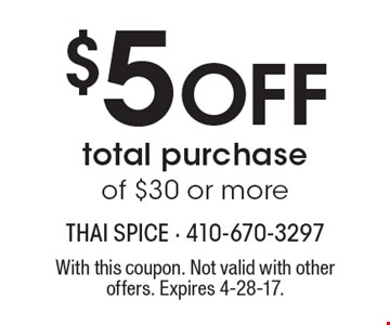 $5 Off total purchase of $30 or more. With this coupon. Not valid with other offers. Expires 4-28-17.