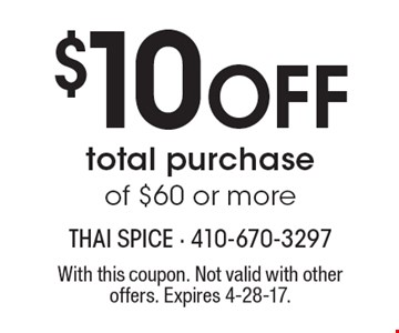 $10 Off total purchase of $60 or more. With this coupon. Not valid with other offers. Expires 4-28-17.