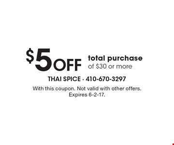 $5 OFF total purchase of $30 or more. With this coupon. Not valid with other offers. Expires 6-2-17.