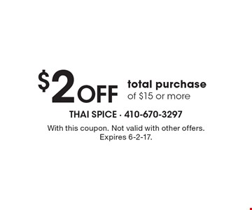 $2 OFF total purchase of $15 or more. With this coupon. Not valid with other offers. Expires 6-2-17.