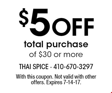 $5 Off total purchase of $30 or more. With this coupon. Not valid with other offers. Expires 7-14-17.