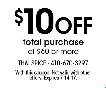 $10 Off total purchase of $60 or more. With this coupon. Not valid with other offers. Expires 7-14-17.