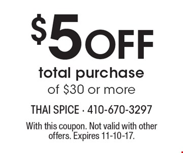 $5 Off total purchase of $30 or more. With this coupon. Not valid with other offers. Expires 11-10-17.