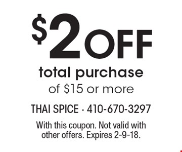 $2 Off total purchase of $15 or more. With this coupon. Not valid with other offers. Expires 2-9-18.