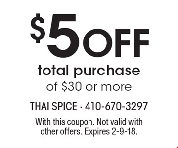 $5 Off total purchase of $30 or more. With this coupon. Not valid with other offers. Expires 2-9-18.