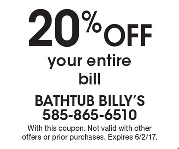 20% Off your entire bill. With this coupon. Not valid with other offers or prior purchases. Expires 6/2/17.