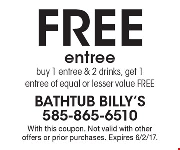 Free entree. Buy 1 entree & 2 drinks, get 1 entree of equal or lesser value FREE. With this coupon. Not valid with other offers or prior purchases. Expires 6/2/17.