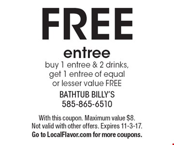 FREE entree. Buy 1 entree & 2 drinks, get 1 entree of equal or lesser value FREE. With this coupon. Maximum value $8. Not valid with other offers. Expires 11-3-17. Go to LocalFlavor.com for more coupons.