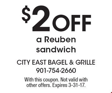 $2 Off a Reuben sandwich. With this coupon. Not valid with other offers or prior purchases. Expires 3-31-17.