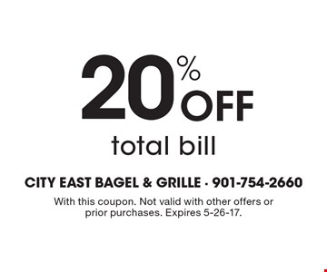 20% Off total bill. With this coupon. Not valid with other offers or prior purchases. Expires 5-26-17.
