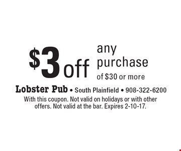 $3 off any purchase of $30 or more. With this coupon. Not valid on holidays or with other offers. Not valid at the bar. Expires 2-10-17.