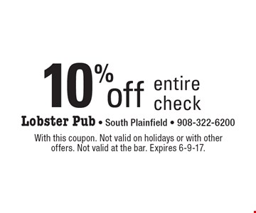 10% off entire check. With this coupon. Not valid on holidays or with other offers. Not valid at the bar. Expires 6-9-17.