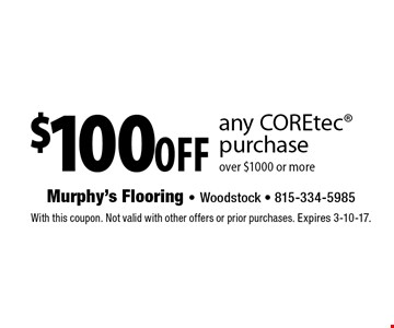 $100off any COREtec® purchase over $1000 or more. With this coupon. Not valid with other offers or prior purchases. Expires 3-10-17.