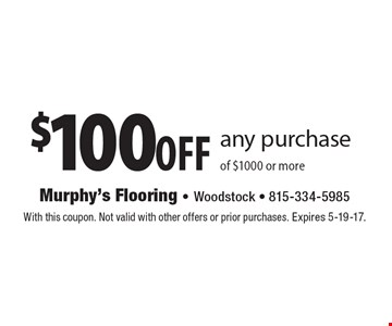 $100 off any purchase of $1000 or more. With this coupon. Not valid with other offers or prior purchases. Expires 5-19-17.