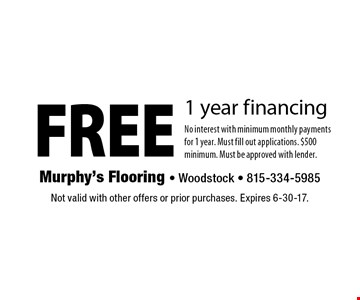FREE 1 year financing No interest with minimum monthly payments for 1 year. Must fill out applications. $500 minimum. Must be approved with lender.. Not valid with other offers or prior purchases. Expires 6-30-17.