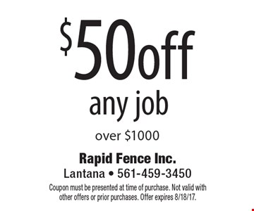 $50off any job over $1000. Coupon must be presented at time of purchase. Not valid with other offers or prior purchases. Offer expires 8/18/17.