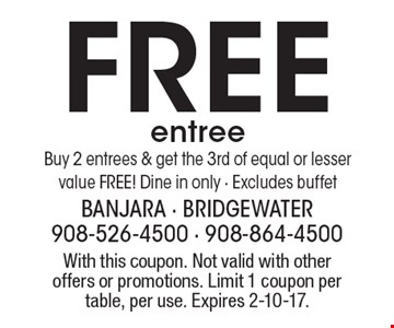 Free entree. Buy 2 entrees & get the 3rd of equal or lesser value FREE! Dine in only. Excludes buffet. With this coupon. Not valid with other offers or promotions. Limit 1 coupon per table, per use. Expires 2-10-17.