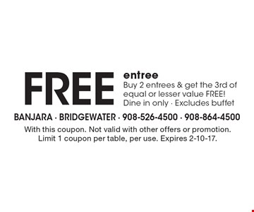 Free entree. Buy 2 entrees & get the 3rd of equal or lesser value FREE! Dine in only. Excludes buffet. With this coupon. Not valid with other offers or promotion. Limit 1 coupon per table, per use. Expires 2-10-17.