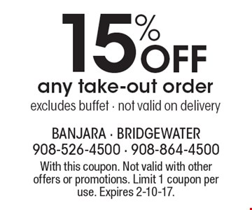 15% Off any take-out order. Excludes buffet. Not valid on delivery. With this coupon. Not valid with other offers or promotions. Limit 1 coupon per use. Expires 2-10-17.