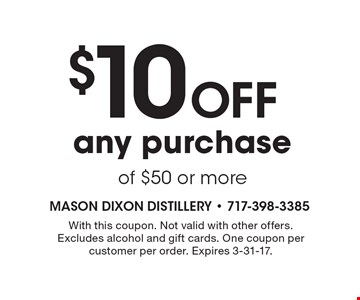 $10 Off any purchase of $50 or more. With this coupon. Not valid with other offers. Excludes alcohol and gift cards. One coupon per customer per order. Expires 3-31-17.
