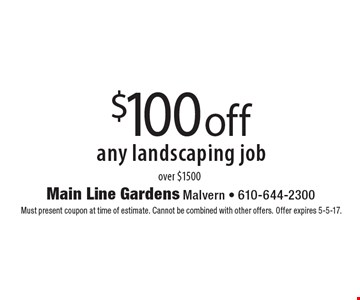 $100 off any landscaping job over $1500. Must present coupon at time of estimate. Cannot be combined with other offers. Offer expires 5-5-17.