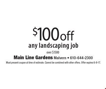 $100 off any landscaping job over $1500. Must present coupon at time of estimate. Cannot be combined with other offers. Offer expires 6-9-17.