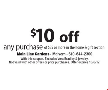 $10 off any purchase of $35 or more in the home & gift section. With this coupon. Excludes Vera Bradley & jewelry. Not valid with other offers or prior purchases. Offer expires 10/6/17.