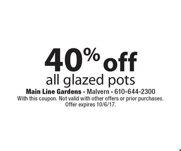 40% off all glazed pots. With this coupon. Not valid with other offers or prior purchases. Offer expires 10/6/17.