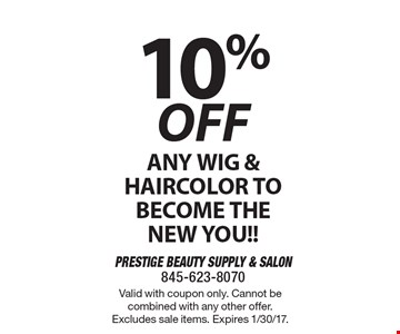 10% off any wig & haircolor to become the new you!!. Valid with coupon only. Cannot be combined with any other offer. Excludes sale items. Expires 1/30/17.