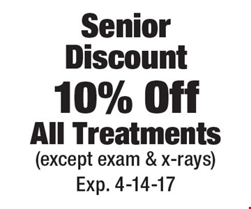 Senior discount 10% off all treatments (except exam & x-rays). Exp. 4-14-17