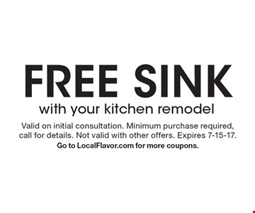 Free sink with your kitchen remodel. Valid on initial consultation. Minimum purchase required, call for details. Not valid with other offers. Expires 7-15-17. Go to LocalFlavor.com for more coupons.