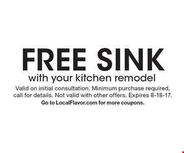 Free sink with your kitchen remodel. Valid on initial consultation. Minimum purchase required,call for details. Not valid with other offers. Expires 8-18-17. Go to LocalFlavor.com for more coupons.
