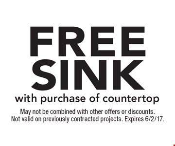 Free sink with purchase of countertop. May not be combined with other offers or discounts. Not valid on previously contracted projects. Expires 6/2/17.