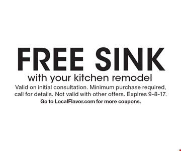 Free sink with your kitchen remodel. Valid on initial consultation. Minimum purchase required,call for details. Not valid with other offers. Expires 9-8-17. Go to LocalFlavor.com for more coupons.