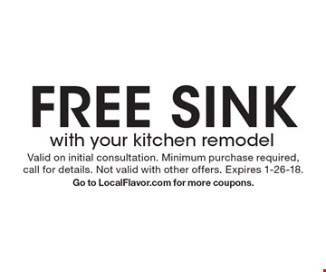 Free sink with your kitchen remodel. Valid on initial consultation. Minimum purchase required, call for details. Not valid with other offers. Expires 1-26-18. Go to LocalFlavor.com for more coupons.