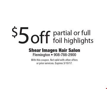 $5 off partial or full foil highlights. With this coupon. Not valid with other offers or prior services. Expires 3/10/17.
