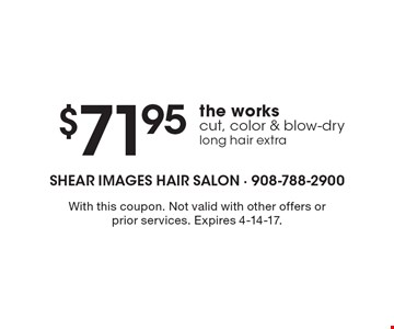 $71.95 the works. Cut, color & blow-dry, long hair extra. With this coupon. Not valid with other offers or prior services. Expires 4-14-17.